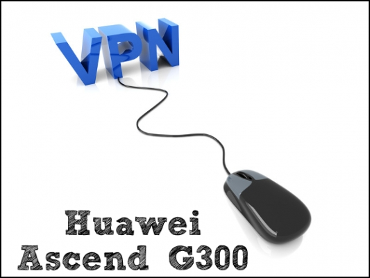 vpn for Huawei Ascend G300