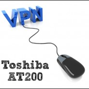 How To Set up a VPN for Toshiba AT200